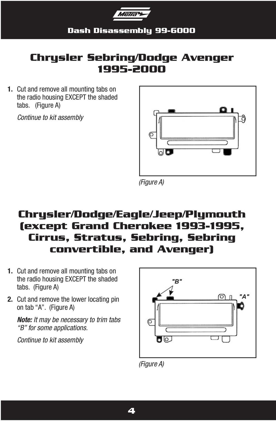 (Figure A) Continue to kit assembly (Figure A) Chrysler/Dodge/Eagle/Jeep/Plymouth (except Grand Cherokee 1993-1995, Cirrus, Stratus, Sebring,