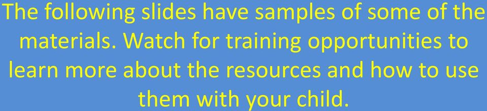Watch for training opportunities to