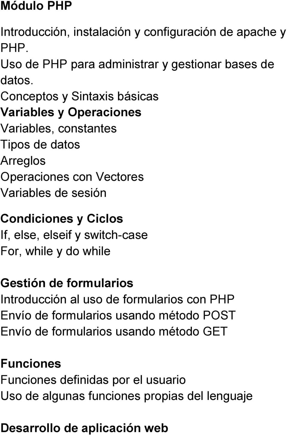 Condiciones y Ciclos If, else, elseif y switch-case For, while y do while Gestión de formularios Introducción al uso de formularios con PHP Envío de