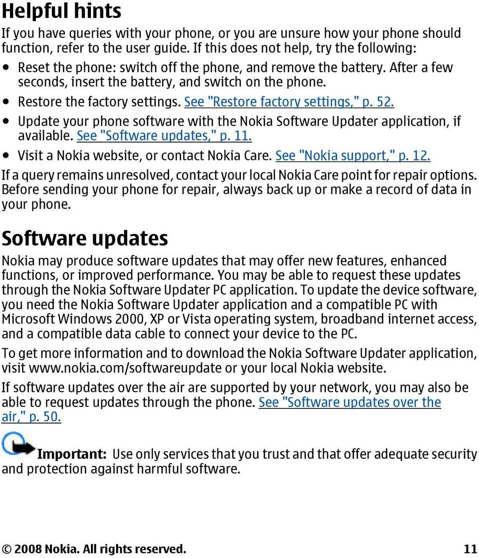 "See ""Restore factory settings,"" p. 52. Update your phone software with the Nokia Software Updater application, if available. See ""Software updates,"" p. 11."