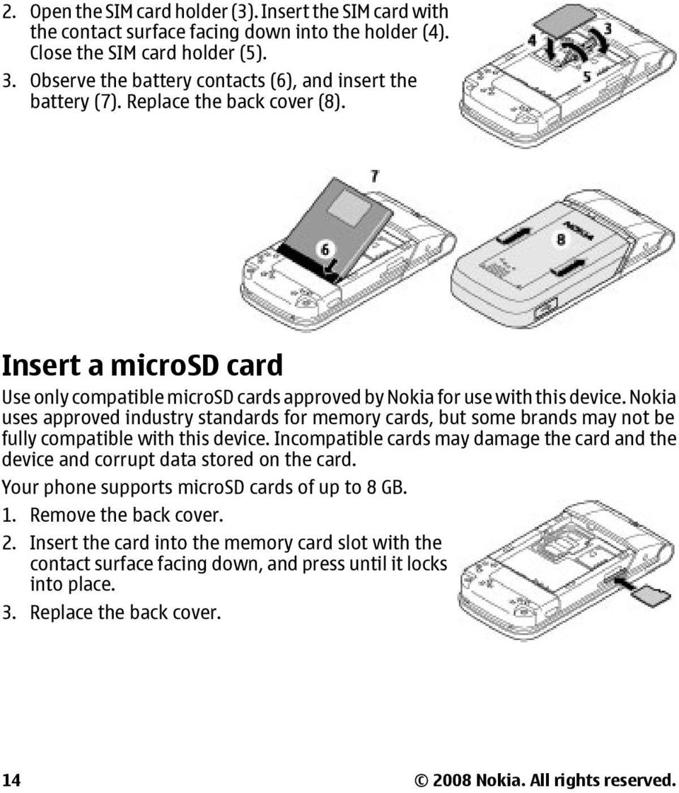 Nokia uses approved industry standards for memory cards, but some brands may not be fully compatible with this device.