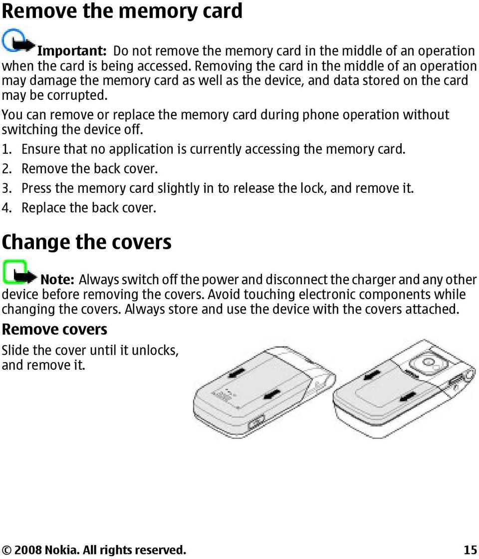 You can remove or replace the memory card during phone operation without switching the device off. 1. Ensure that no application is currently accessing the memory card. 2. Remove the back cover. 3.
