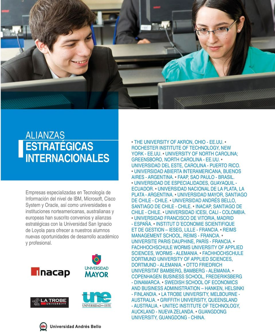 profesional. THE UNIVERSITY OF AKRON, OHIO - EE.UU. ROCHESTER INSTITUTE OF TECHNOLOGY, NEW YORK - EE.UU. UNIVERSITY OF NORTH CAROLINA; GREENSBORO, NORTH CAROLINA - EE.UU. UNIVERSIDAD DEL ESTE, CAROLINA - PUERTO RICO.