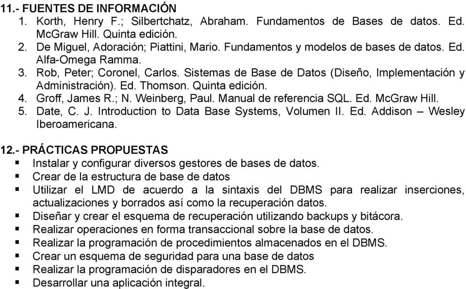 Groff, James R.; N. Weinberg, Paul. Manual de referencia SQL. Ed. McGraw Hill. 5. Date, C. J. Introduction to Data Base Systems, Volumen II. Ed. Addison Wesley Iberoamericana. 12.