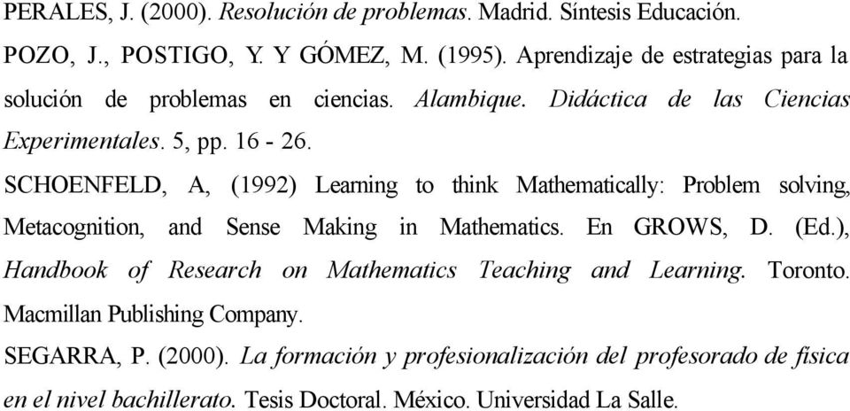 SCHOENFELD, A, (1992) Learning to think Mathematically: Problem solving, Metacognition, and Sense Making in Mathematics. En GROWS, D. (Ed.