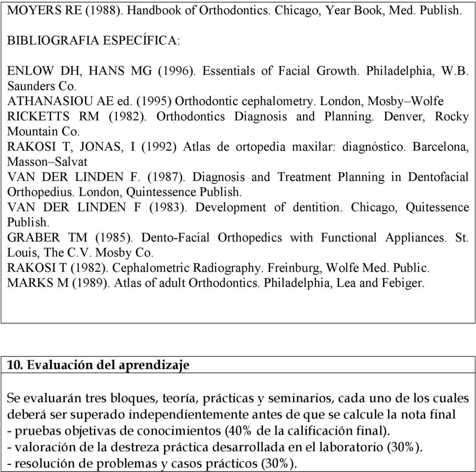 RAKOSI T, JONAS, I (1992) Atlas de ortopedia maxilar: diagnóstico. Barcelona, Masson Salvat VAN DER LINDEN F. (1987). Diagnosis and Treatment Planning in Dentofacial Orthopedius.