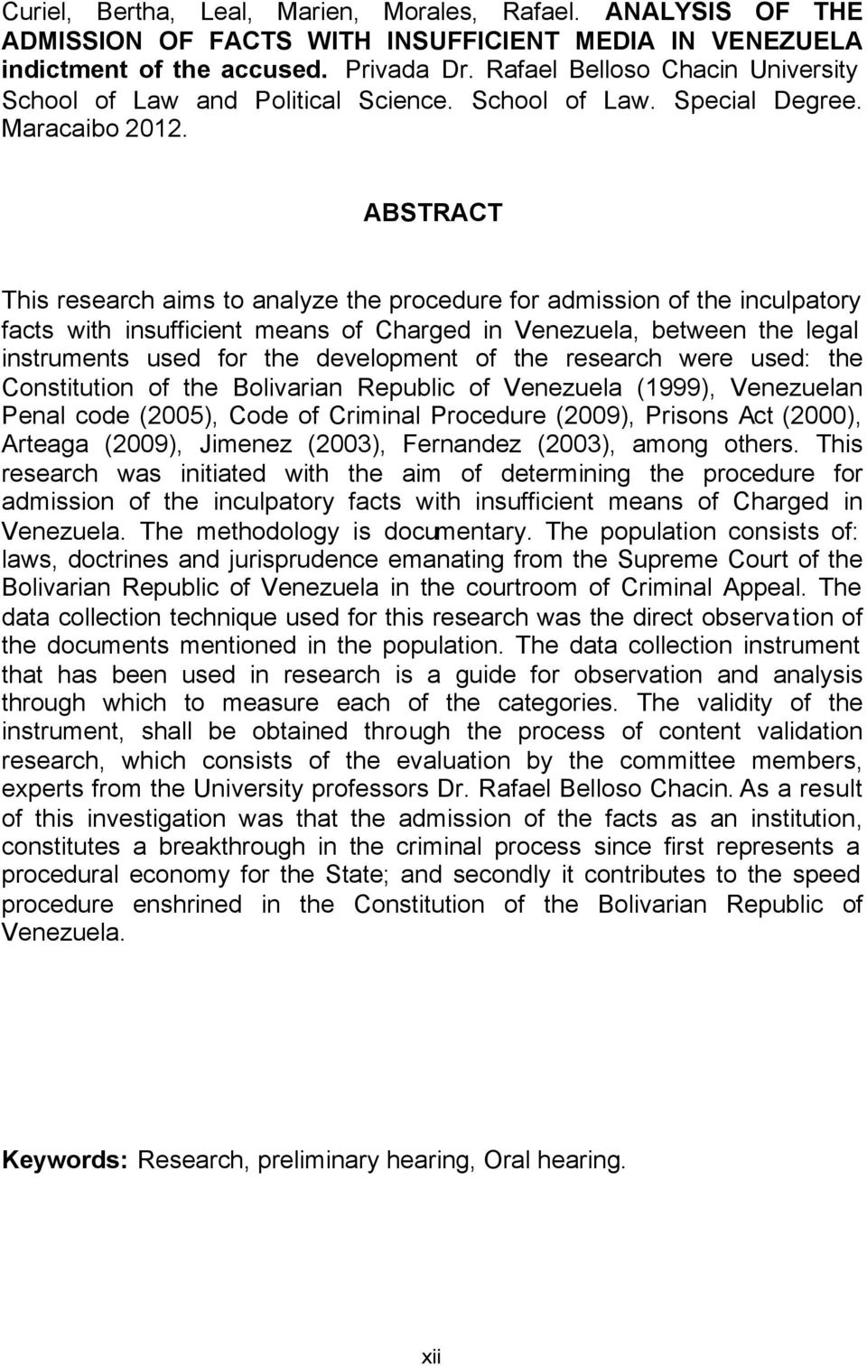 ABSTRACT This research aims to analyze the procedure for admission of the inculpatory facts with insufficient means of Charged in Venezuela, between the legal instruments used for the development of