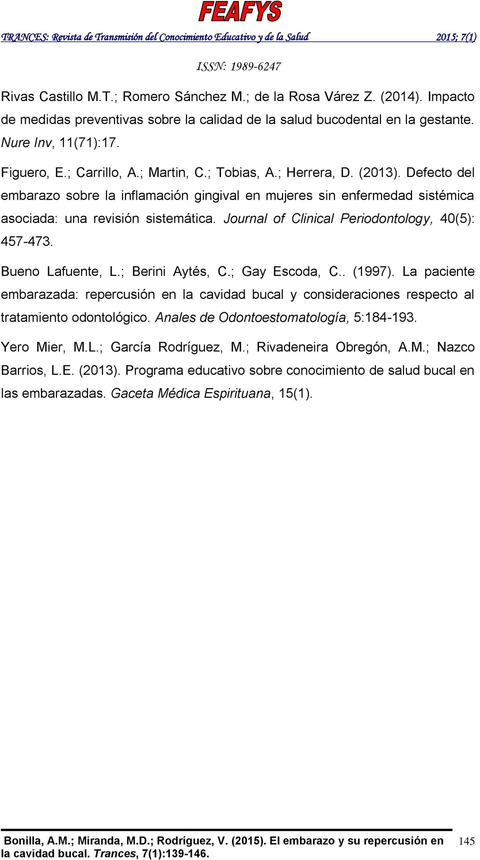 Journal of Clinical Periodontology, 40(5): 457-473. Bueno Lafuente, L.; Berini Aytés, C.; Gay Escoda, C.. (1997).