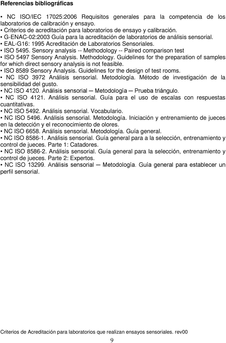 EAL-G16: 1995 Acreditación de Laboratorios Sensoriales. ISO 5495. Sensory analysis -- Methodology -- Paired comparison test ISO 5497 Sensory Analysis. Methodology. Guidelines for the preparation of samples for which direct sensory analysis is not feasible.