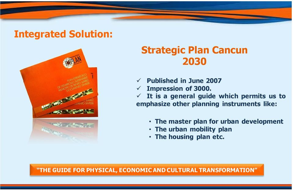It is a general guide which permits us to emphasize other planning instruments