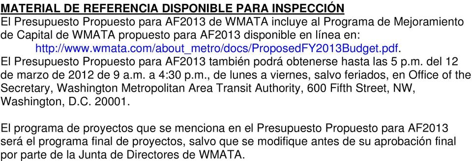 m., de lunes a viernes, salvo feriados, en Office of the Secretary, Washington Metropolitan Area Transit Authority, 600 Fifth Street, NW, Washington, D.C. 20001.