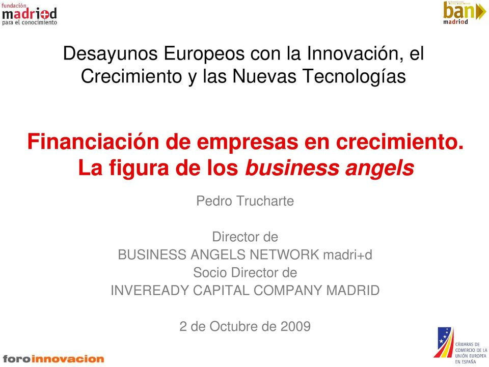 La figura de los business angels Pedro Trucharte Director de BUSINESS