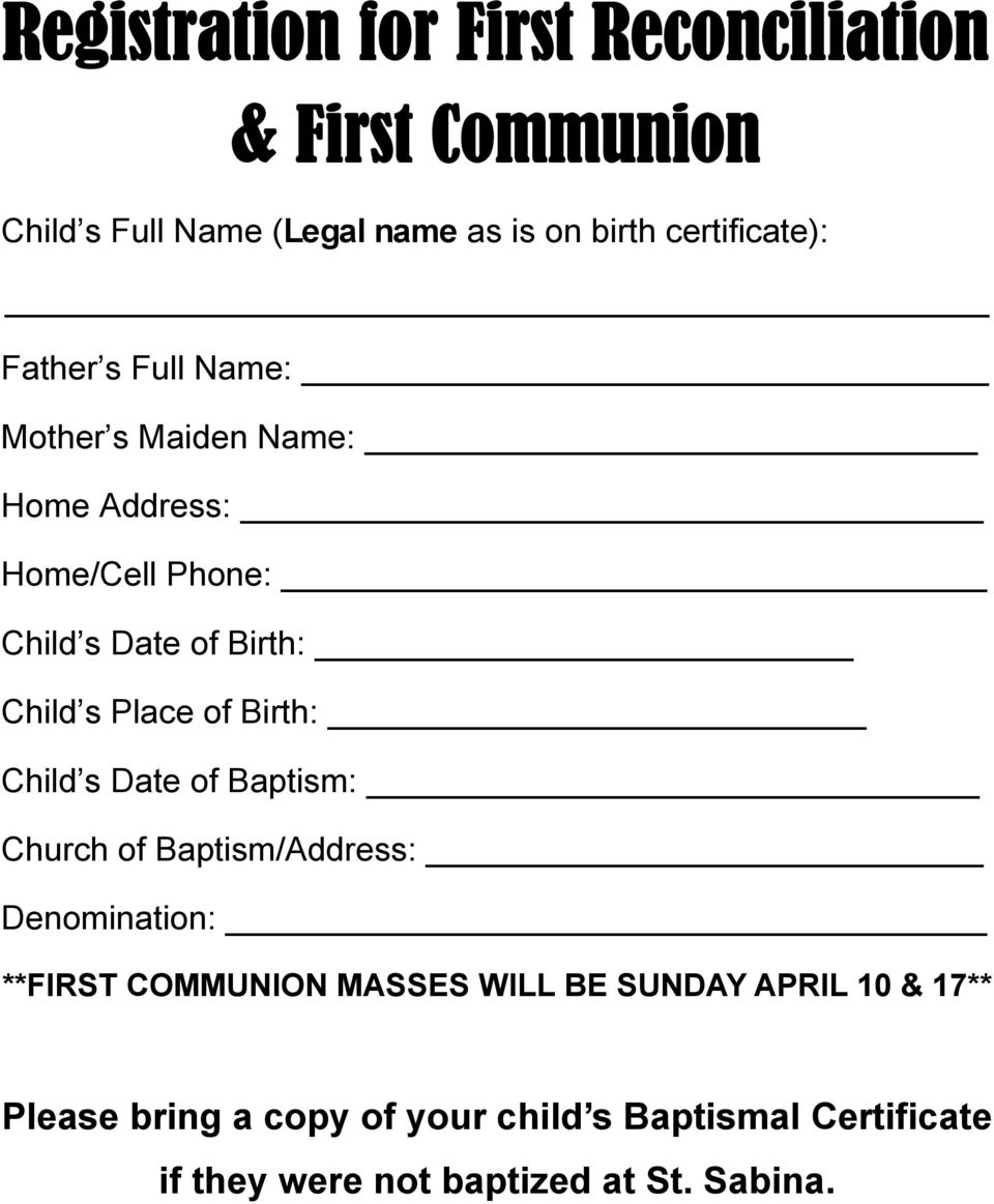 Child s Place of Birth: Child s Date of Baptism: Church of Baptism/Address: Denomination: **FIRST COMMUNION