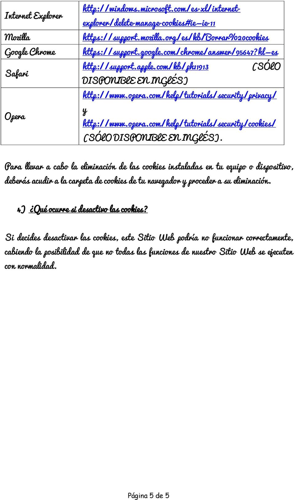 com/help/tutorials/security/privacy/ y http://www.opera.com/help/tutorials/security/cookies/ (SÓLO DISPONIBLE EN INGLÉS).