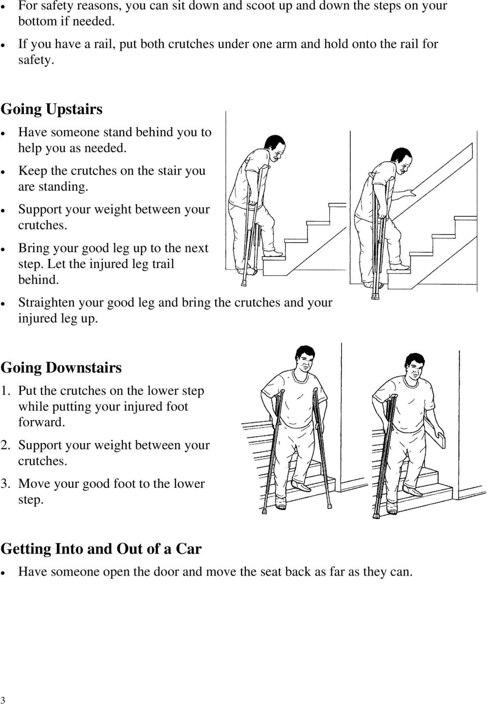 Bring your good leg up to the next step. Let the injured leg trail behind. Straighten your good leg and bring the crutches and your injured leg up. Going Downstairs 1.