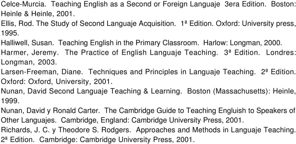 Londres: Longman, 2003. Larsen-Freeman, Diane. Techniques and Principles in Languaje Teaching. 2ª Edition. Oxford: Oxford, University, 2001. Nunan, David Second Languaje Teaching & Learning.