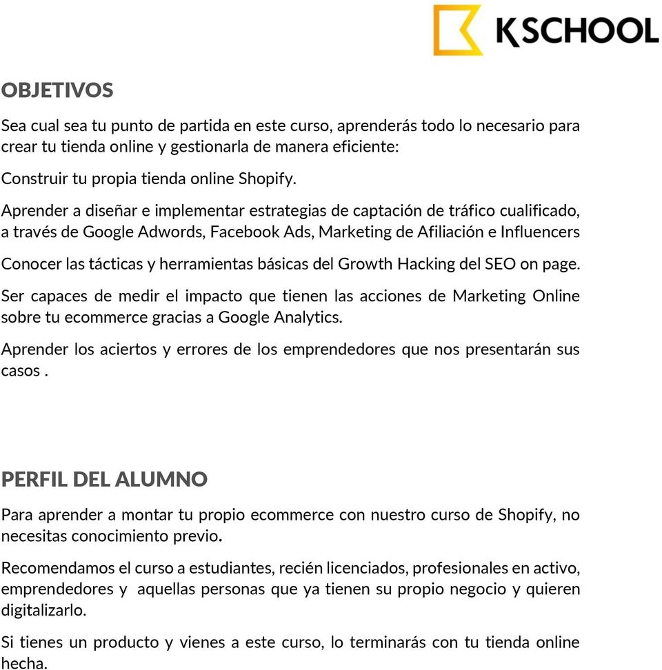 básicas del Growth Hacking del SEO on page. Ser capaces de medir el impacto que tienen las acciones de Marketing Online sobre tu ecommerce gracias a Google Analytics.