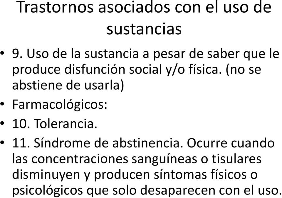 (no se abstiene de usarla) Farmacológicos: 10. Tolerancia. 11. Síndrome de abstinencia.