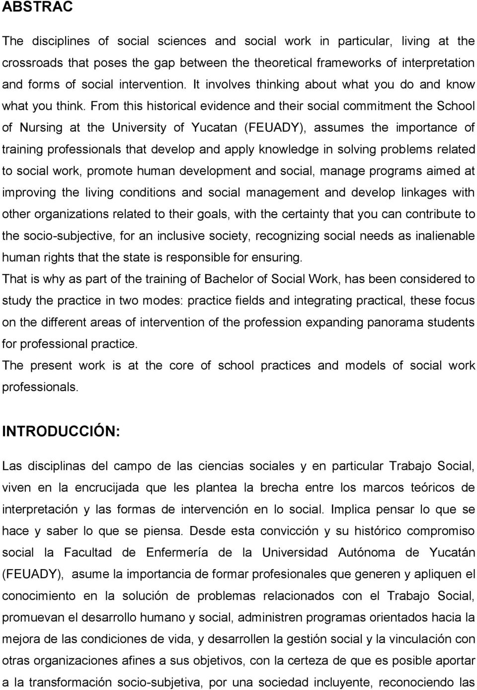 From this historical evidence and their social commitment the School of Nursing at the University of Yucatan (FEUADY), assumes the importance of training professionals that develop and apply
