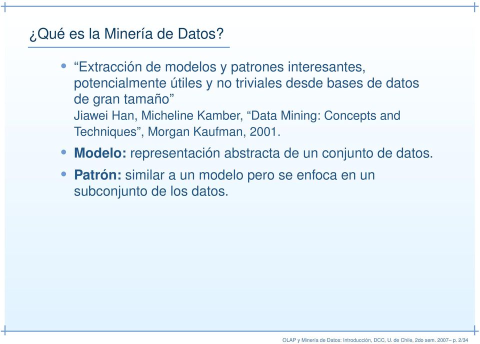 tamaño Jiawei Han, Micheline Kamber, Data Mining: Concepts and Techniques, Morgan Kaufman, 2001.