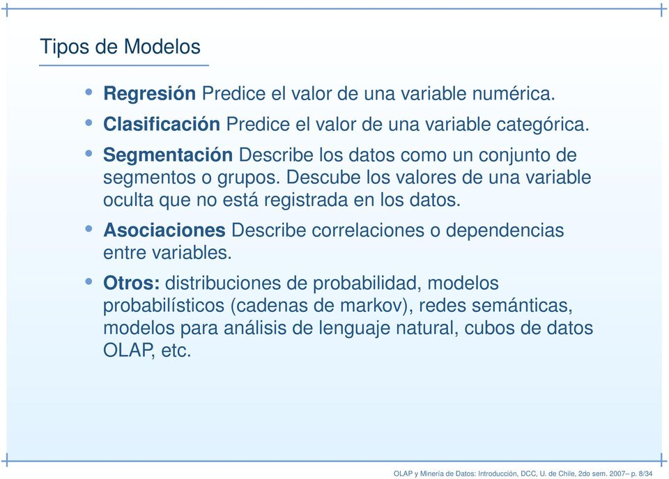 Descube los valores de una variable oculta que no está registrada en los datos. Asociaciones Describe correlaciones o dependencias entre variables.