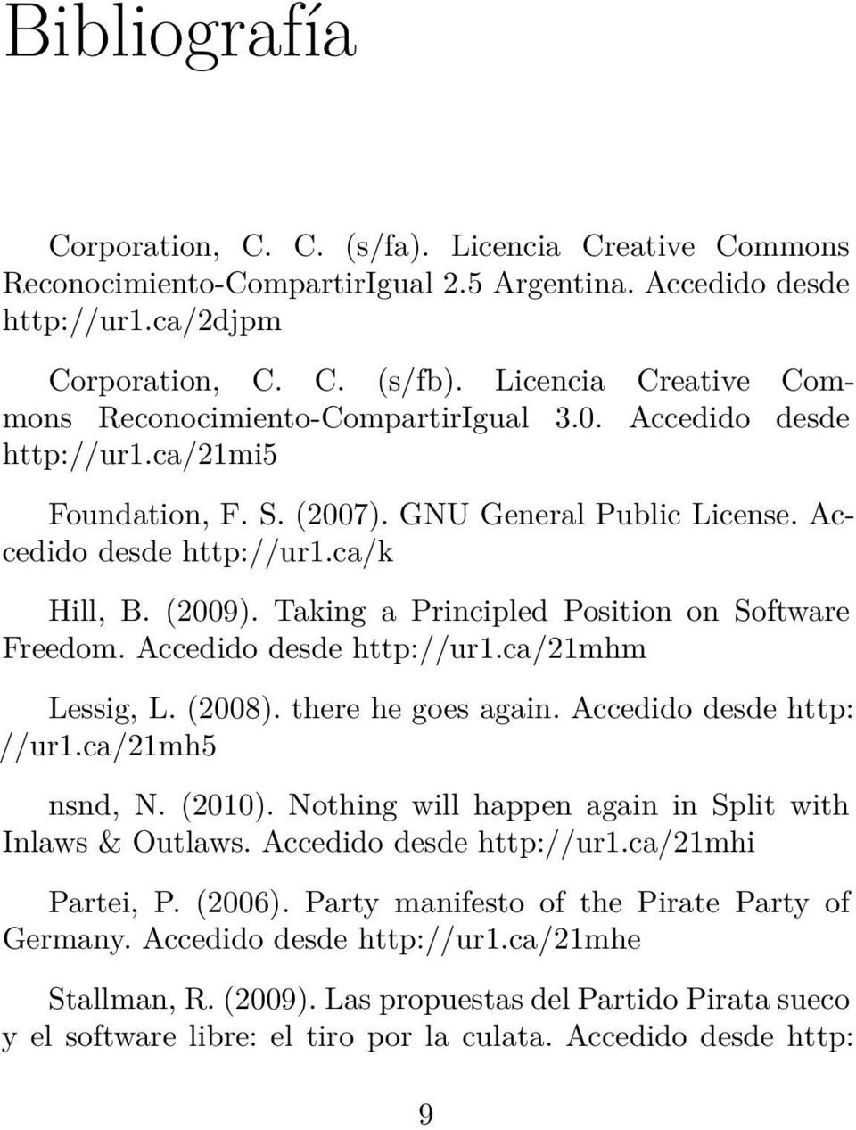 Taking a Principled Position on Software Freedom. Accedido desde http://ur1.ca/21mhm Lessig, L. (2008). there he goes again. Accedido desde http: //ur1.ca/21mh5 nsnd, N. (2010).