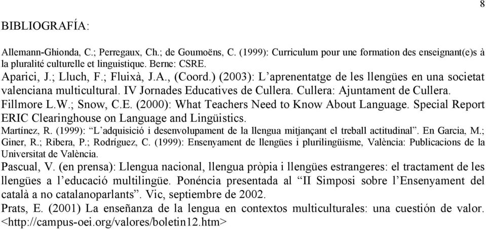 ; Snow, C.E. (2000): What Teachers Need to Know About Language. Special Report ERIC Clearinghouse on Language and Lingüistics. Martínez, R.