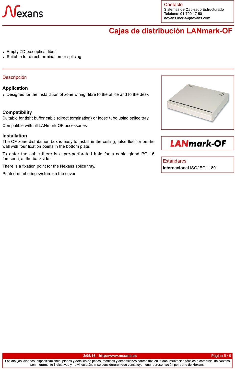 splice tray Compatible with all LANmark-OF accessories Installation The OF zone distribution box is easy to install in the ceiling, false floor or on the wall with four fixation points in the