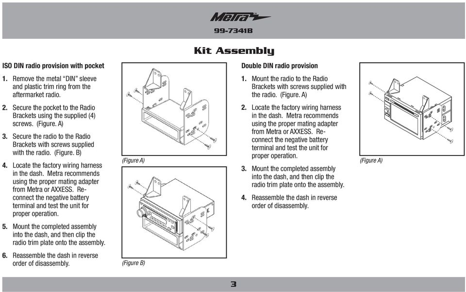 Metra recommends using the proper mating adapter from Metra or AXXESS. Reconnect the negative battery terminal and test the unit for proper operation. 5.