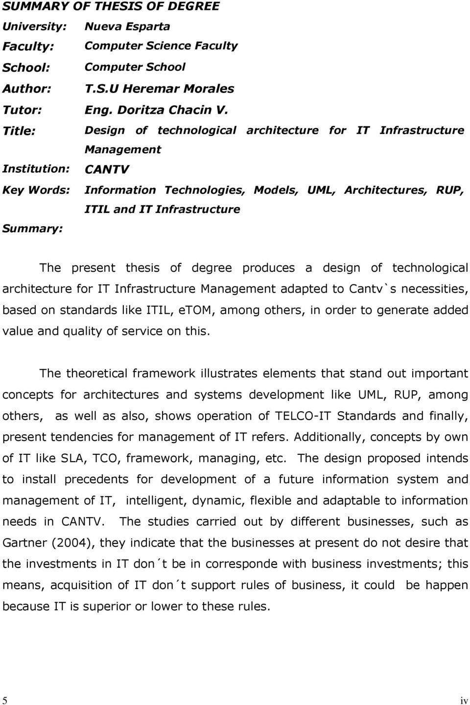 Summary: The present thesis of degree produces a design of technological architecture for IT Infrastructure Management adapted to Cantv`s necessities, based on standards like ITIL, etom, among