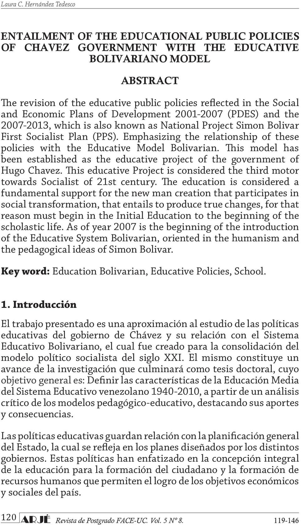 Social and Economic Plans of Development 2001-2007 (PDES) and the 2007-2013, which is also known as National Project Simon Bolivar First Socialist Plan (PPS).