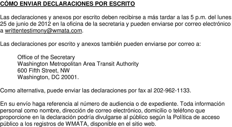 Las declaraciones por escrito y anexos también pueden enviarse por correo a: Office of the Secretary Washington Metropolitan Area Transit Authority 600 Fifth Street, NW Washington, DC 20001.