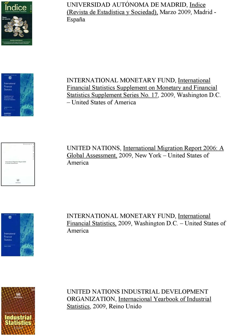 United States of America UNITED NATIONS, International Migration Report 2006: A Global Assessment, 2009, New York United States of America INTERNATIONAL