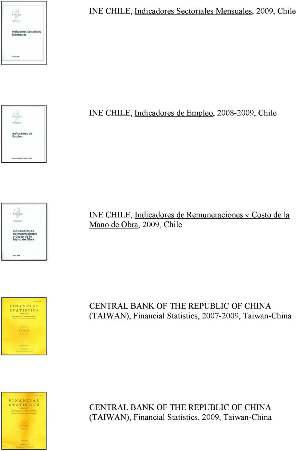 Chile CENTRAL BANK OF THE REPUBLIC OF CHINA (TAIWAN), Financial Statistics, 2007-2009,