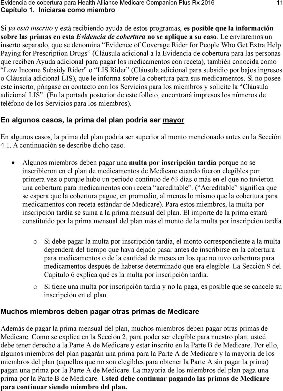Le enviaremos un inserto separado, que se denomina Evidence of Coverage Rider for People Who Get Extra Help Paying for Prescription Drugs (Cláusula adicional a la Evidencia de cobertura para las