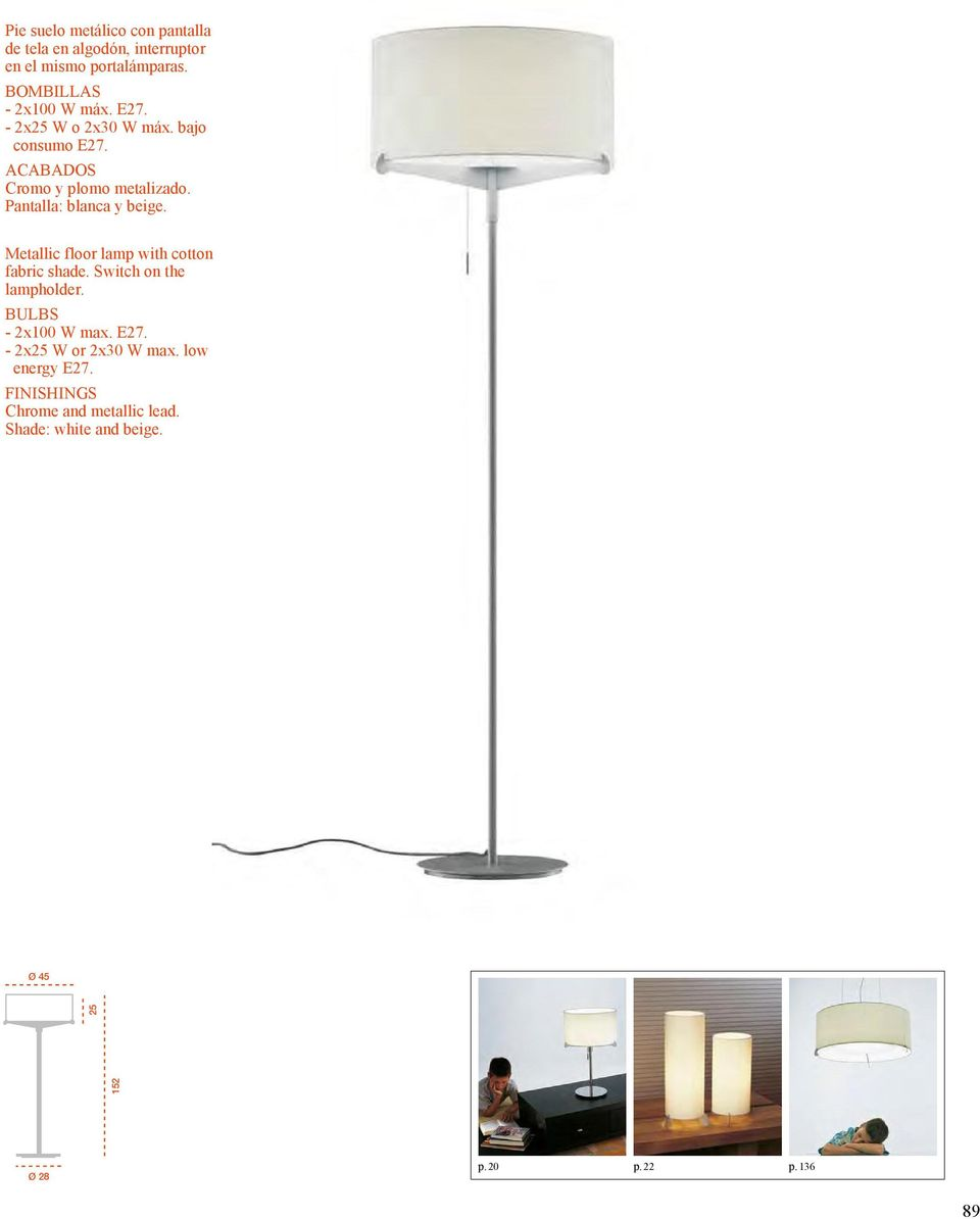 Metallic floor lamp with cotton fabric shade. Switch on the lampholder. BULBS - 2x100 W max. E27.