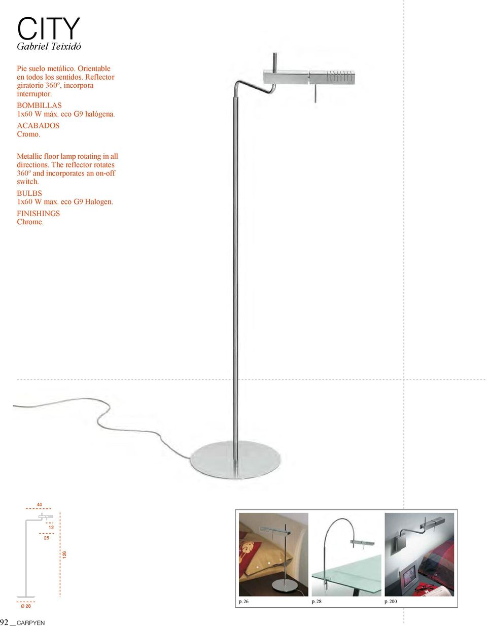 ACABADOS Cromo. Metallic floor lamp rotating in all directions.