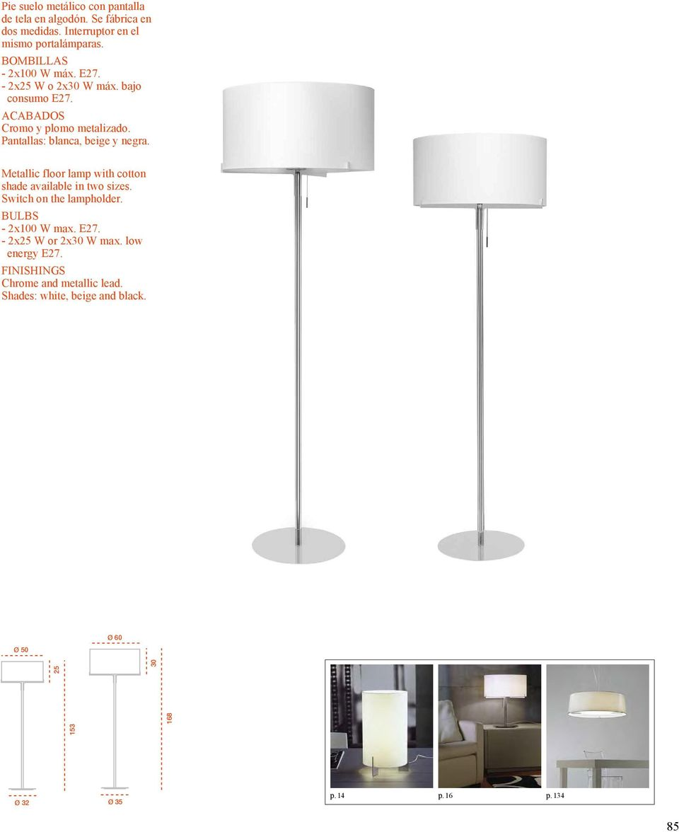 Pantallas: blanca, beige y negra. Metallic floor lamp with cotton shade available in two sizes. Switch on the lampholder.