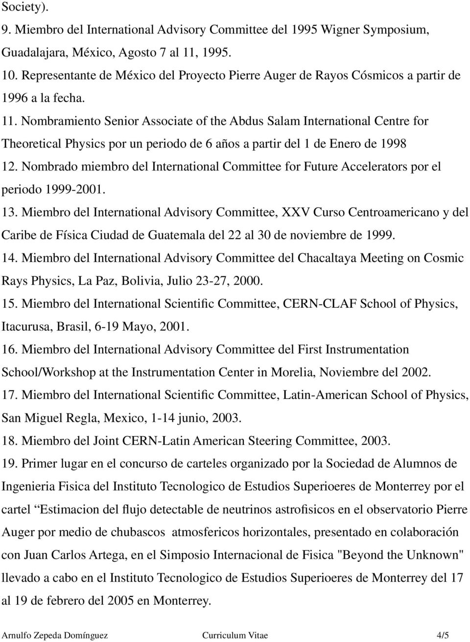 Nombramiento Senior Associate of the Abdus Salam International Centre for Theoretical Physics por un periodo de 6 años a partir del 1 de Enero de 1998 12.