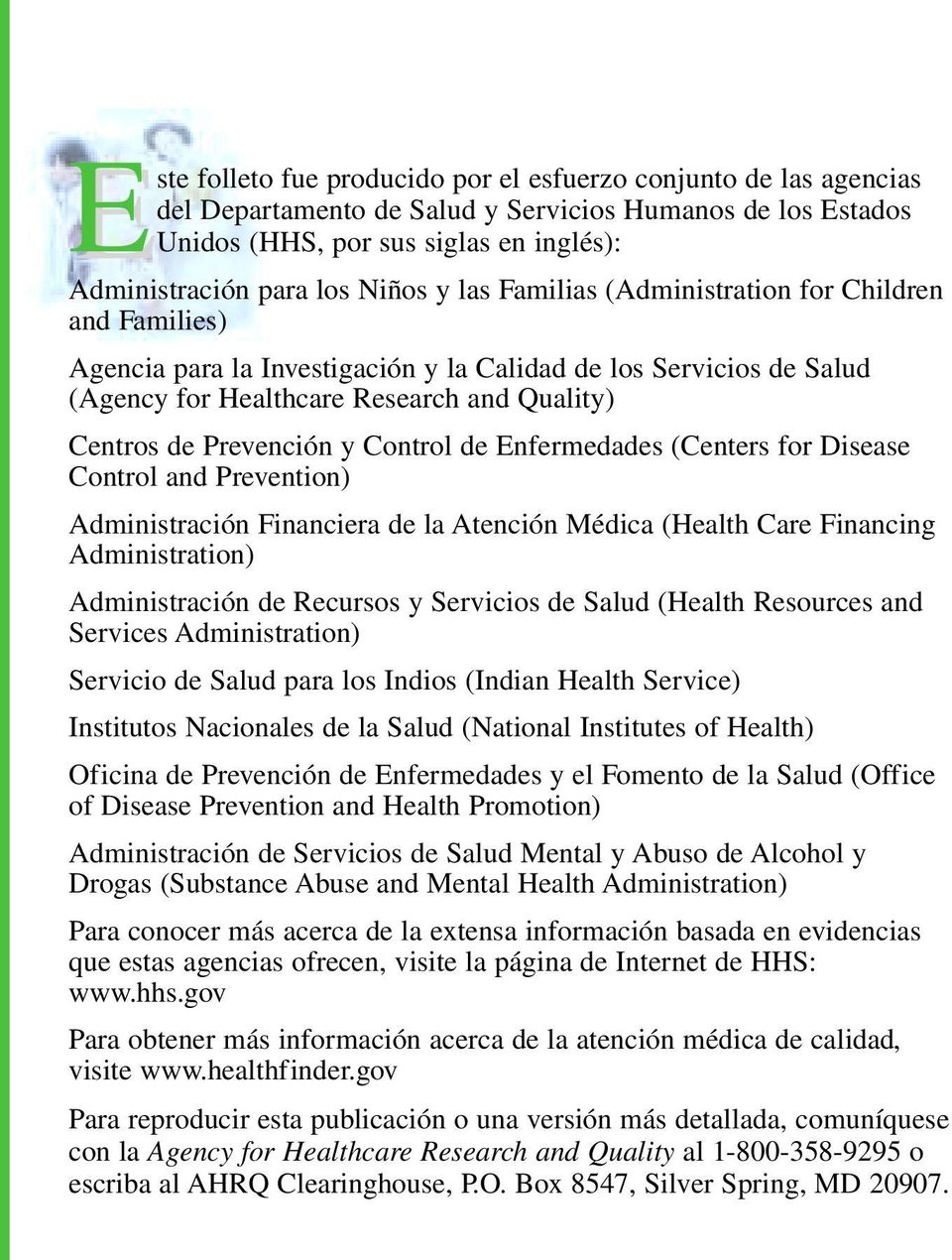 Control de Enfermedades (Centers for Disease Control and Prevention) Administración Financiera de la Atención Médica (Health Care Financing Administration) Administración de Recursos y Servicios de