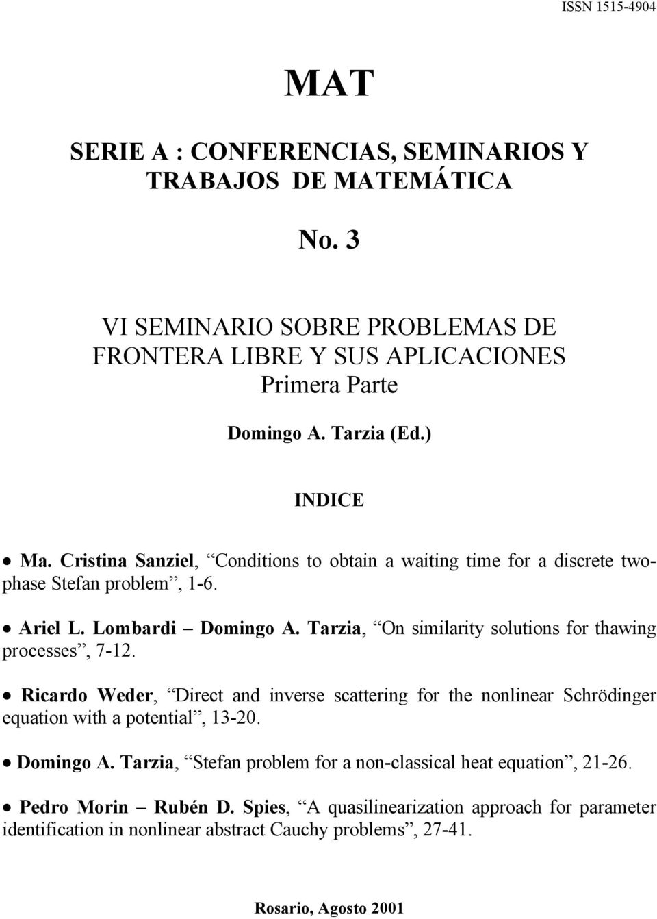Tarzia, On similarity solutions for thawing processes, 7-12. Ë Ricardo Weder, Direct and inverse scattering for the nonlinear Schrödinger equation with a potential, 13-20. Ë Domingo A.