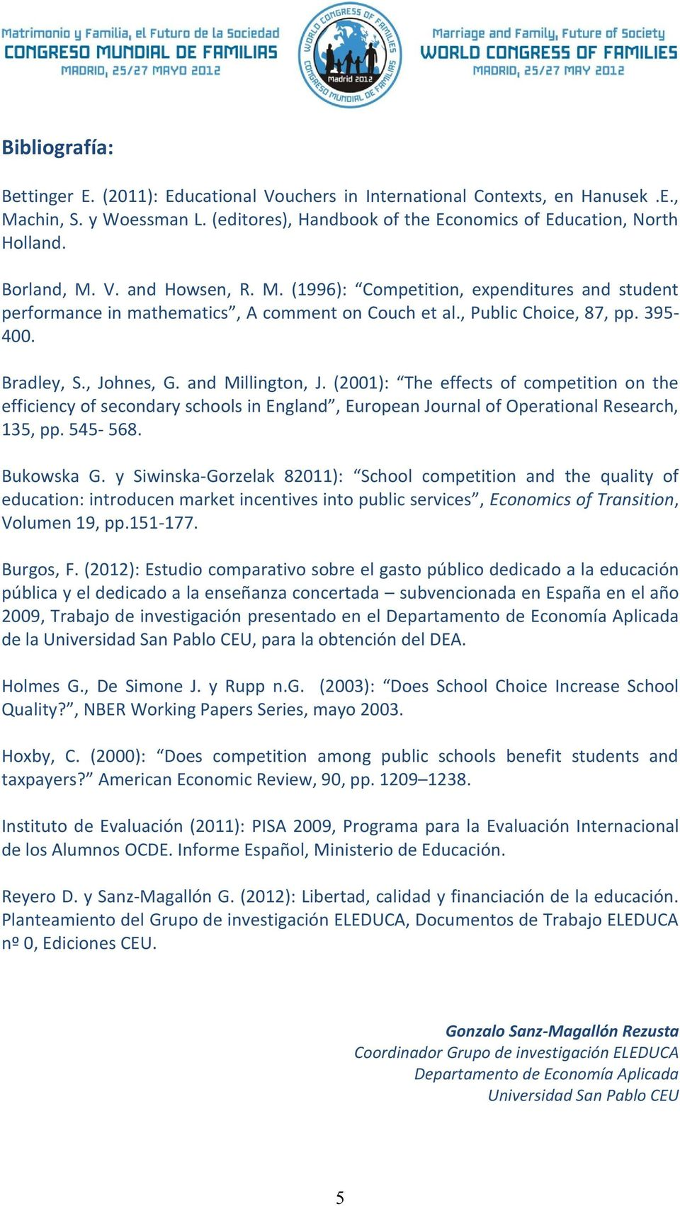 and Millington, J. (2001): The effects of competition on the efficiency of secondary schools in England, European Journal of Operational Research, 135, pp. 545-568. Bukowska G.