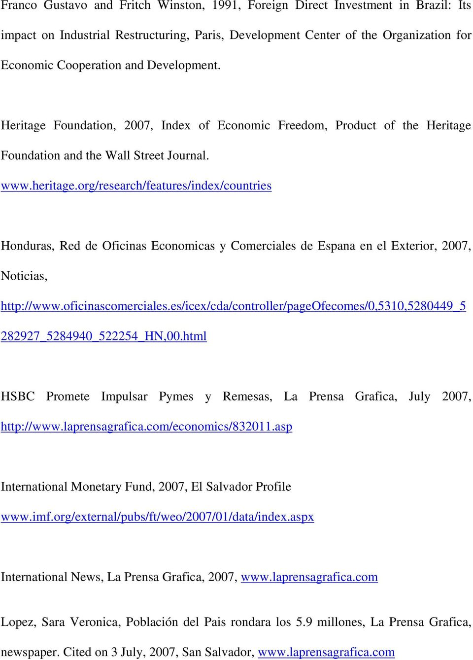org/research/features/index/countries Honduras, Red de Oficinas Economicas y Comerciales de Espana en el Exterior, 2007, Noticias, http://www.oficinascomerciales.