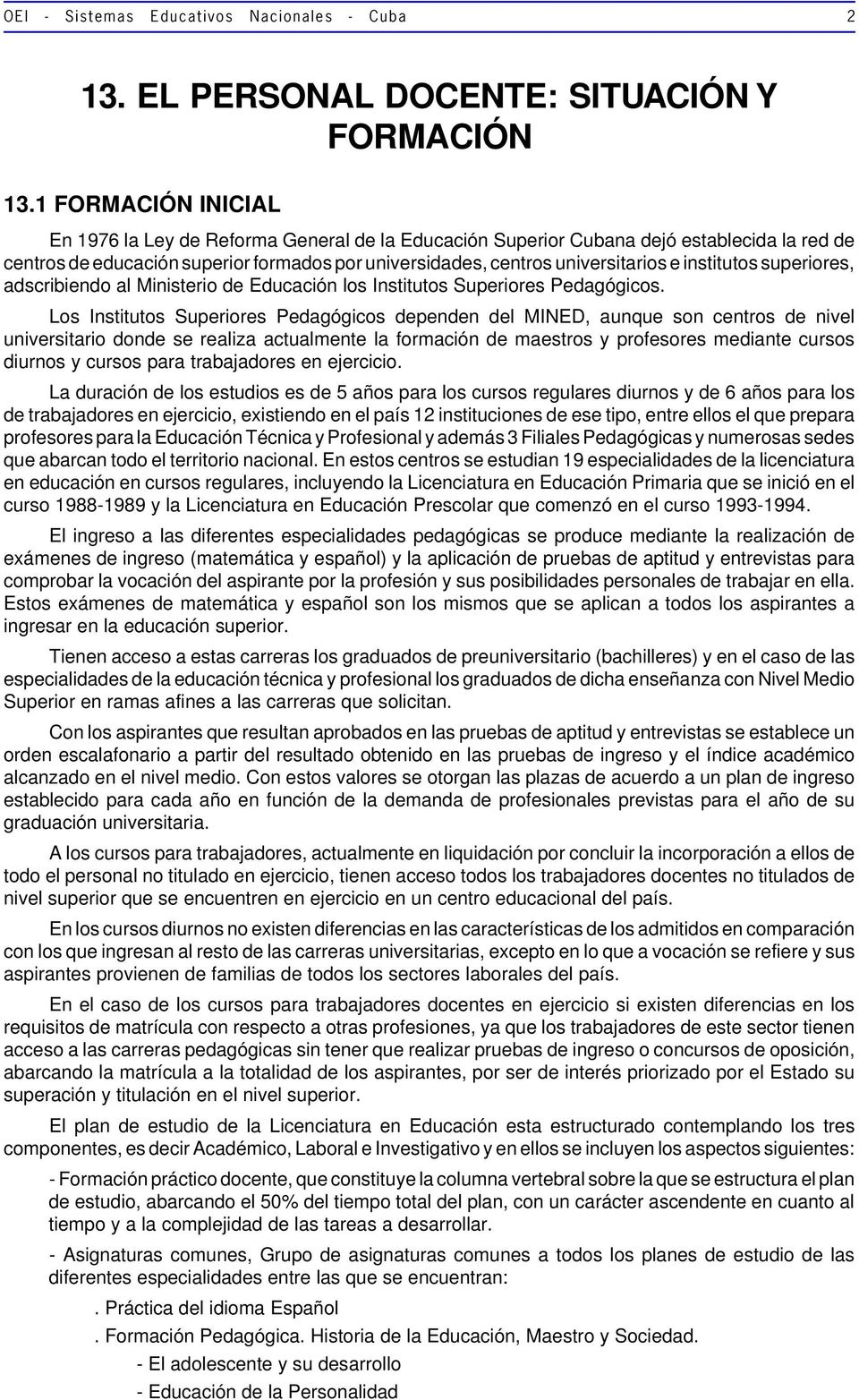 institutos superiores, adscribiendo al Ministerio de Educación los Institutos Superiores Pedagógicos.