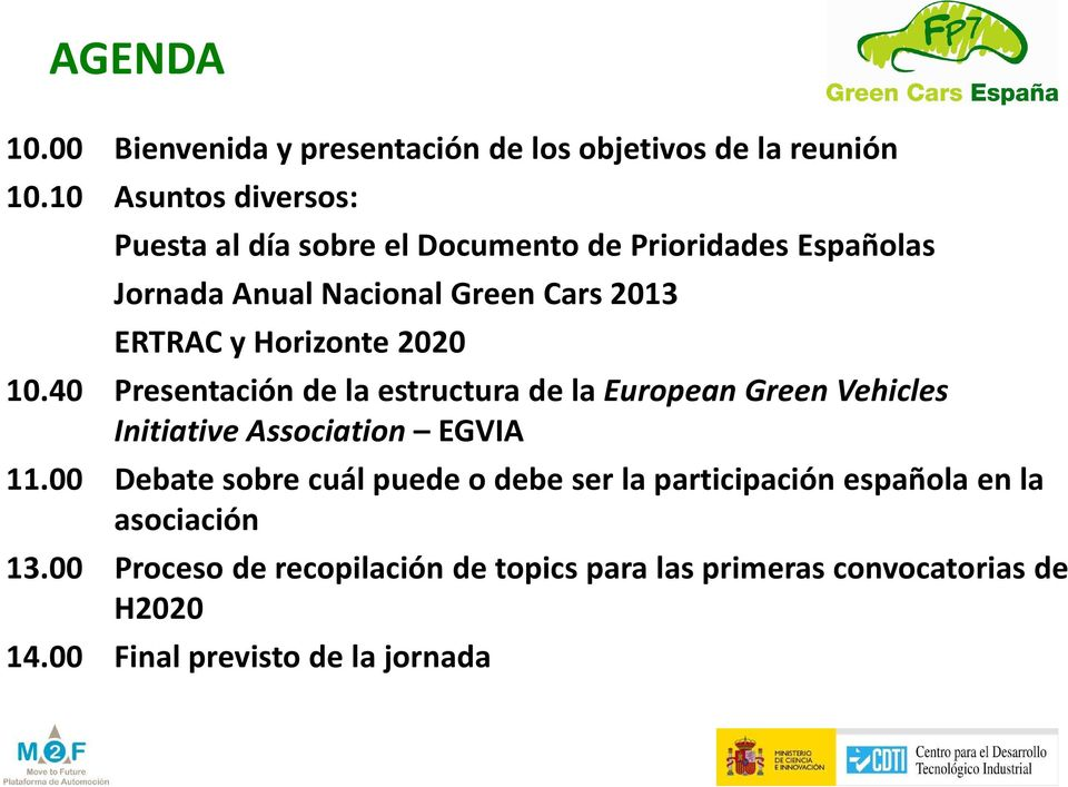 Horizonte 2020 10.40 Presentación de la estructura de la European Green Vehicles Initiative Association EGVIA 11.