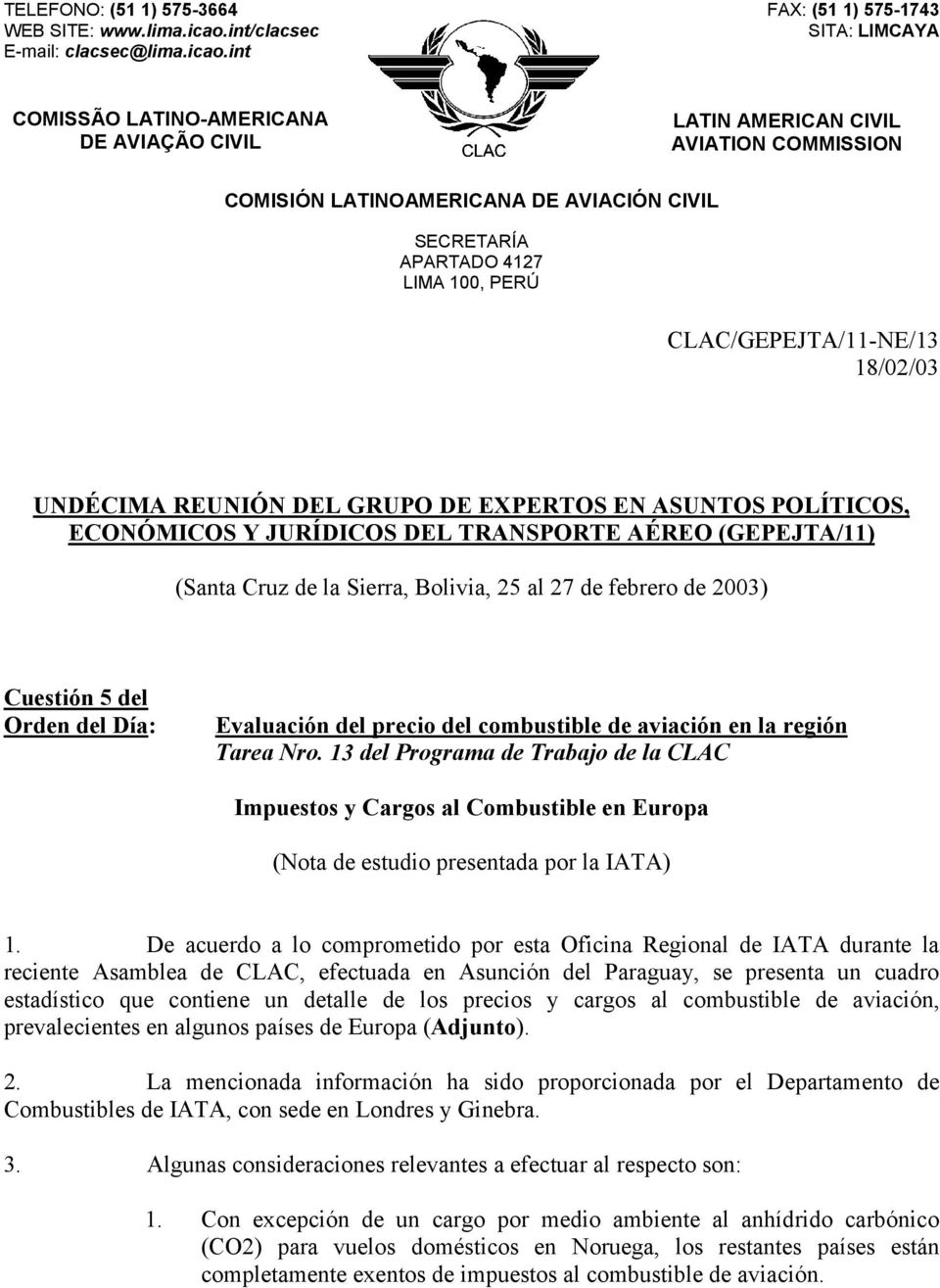 int FAX: (51 1) 575-1743 SITA: LIMCAYA COMISSÃO LATINO-AMERICANA DE AVIAÇÃO CIVIL LATIN AMERICAN CIVIL AVIATION COMMISSION COMISIÓN LATINOAMERICANA DE AVIACIÓN CIVIL SECRETARÍA APARTADO 4127 LIMA