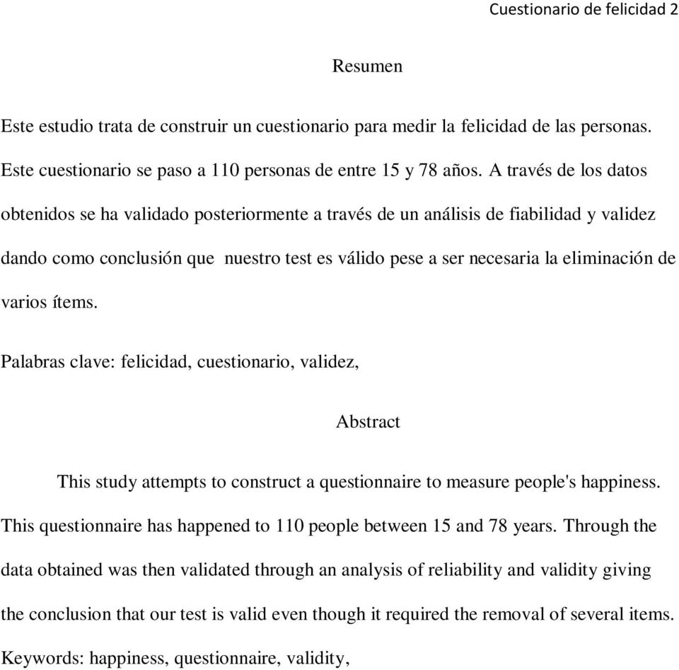 varios ítems. Palabras clave: felicidad, cuestionario, validez, Abstract This study attempts to construct a questionnaire to measure people's happiness.