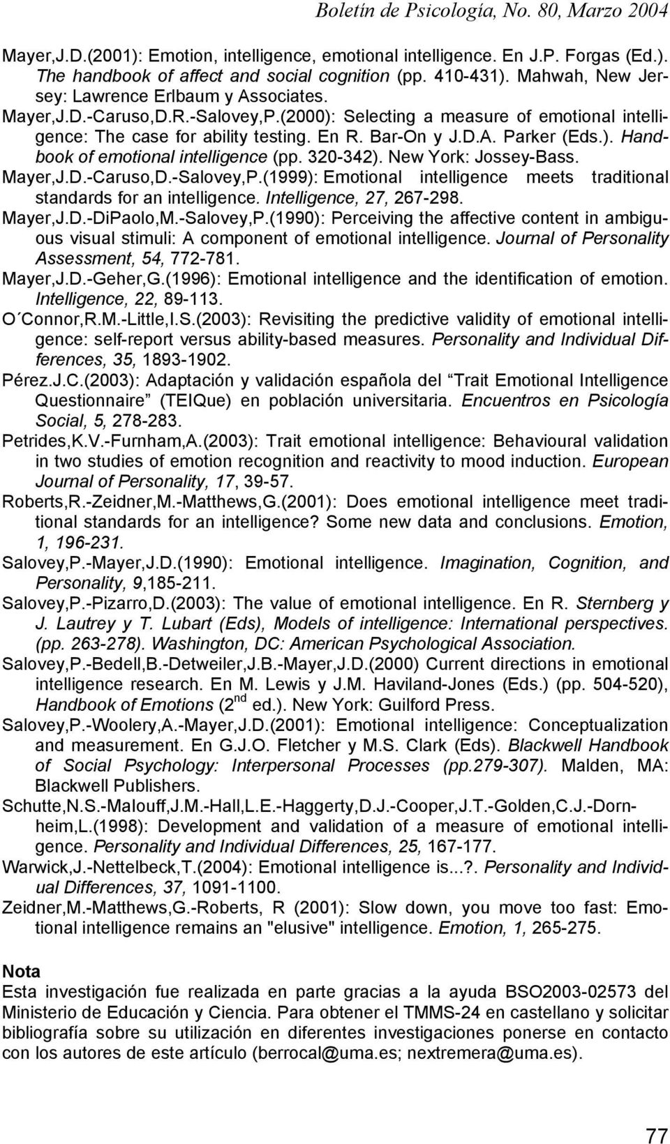 320-342). New York: Jossey-Bass. Mayer,J.D.-Caruso,D.-Salovey,P.(1999): Emotional intelligence meets traditional standards for an intelligence. Intelligence, 27, 267-298. Mayer,J.D.-DiPaolo,M.