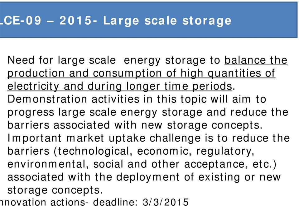 Demonstration activities in this topic will aim to progress large scale energy storage and reduce the barriers associated with new storage