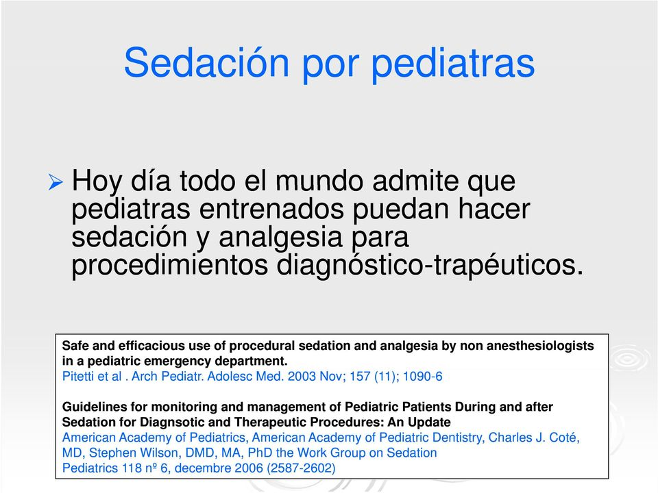 2003 Nov; 157 (11); 1090-6 Guidelines for monitoring and management of Pediatric Patients During and after Sedation for Diagnsotic and Therapeutic Procedures: An Update American